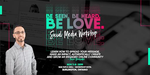 Be Seen.  Be Heard. Be Love.  Social Media Workshop