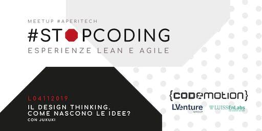ROMA Meetup #AperiTech di Stop Coding: Il Design Thinking. Come nascono le idee? Con Jukuki