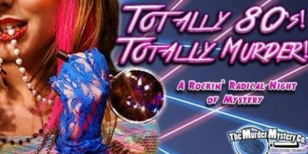 TOTALLY 80'S - A Rockin' Radical Night of Mystery