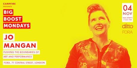 Big Boost Mondays - Jo Mangan - Pushing the boundaries of art & performance tickets