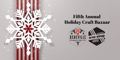 Fifth Annual Holiday Craft Bazaar!!   Asheville Music Hall & The One Stop