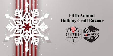 Fifth Annual Holiday Craft Bazaar!! | Asheville Music Hall & The One Stop tickets