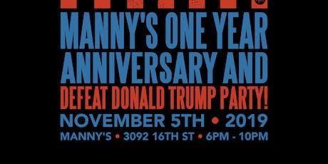 Manny's One Year Anniversary and Defeat Donald Trump Party! tickets