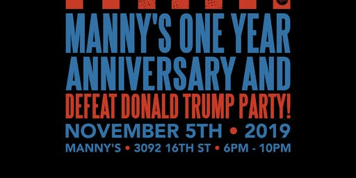 Manny's One Year Anniversary and Defeat Donald Trump Party!