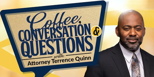 Coffee, Conversation and Questions with Attorney Terrence Quinn