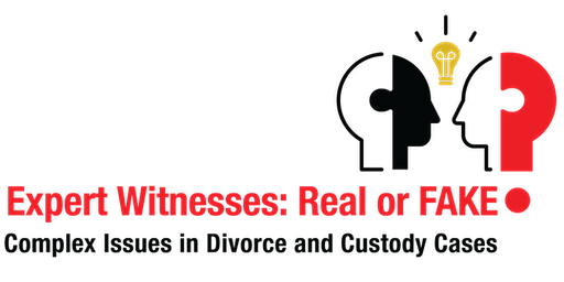 Expert Witnesses: Real or Fake? Complex issues in divorce and custody cases