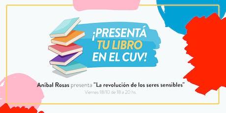"""Presenta tu libro: """"La revolución de los seres sensibles"""" de Aníbal Rosas entradas"""