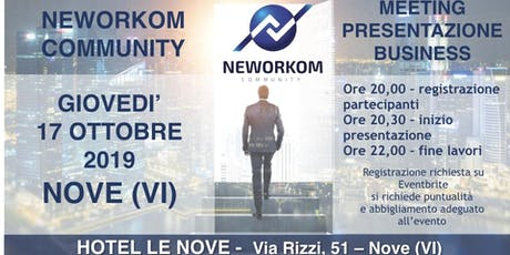 MEETING PRESENTAZIONE BUSINESS - NEWORKOM COMMUNITY - NOVE - VICENZA biglietti