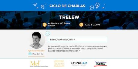 Ciclo de Charlas Trelew: ¿INNOVAR O MORIR? entradas