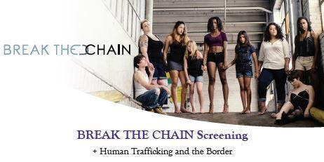 BREAK THE CHAIN Screening + Human Trafficking and the Border