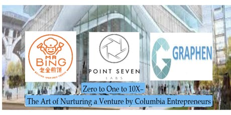Zero to One to 10X–The Art of Nurturing a Venture by Columbia Entrepreneurs tickets