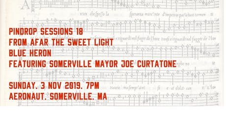 pindrop sessions 18: from afar the sweet light / blue heron choir + mayor joe curtatone tickets