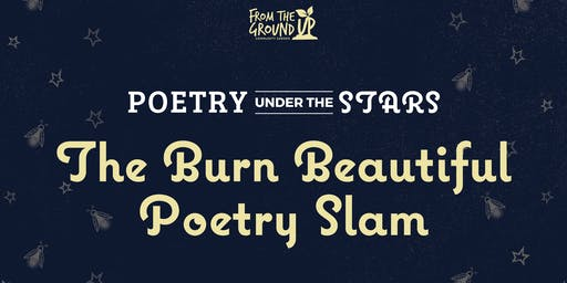 Poetry Under The Stars Presents The Burn Beautiful Poetry Slam