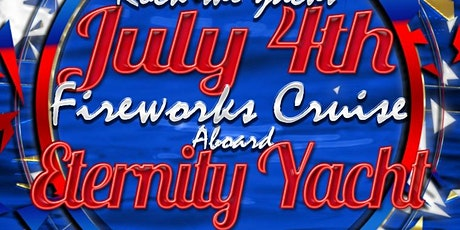 Rock the Yacht: July 4th Fireworks Cruise Aboard the Eternity Yacht tickets
