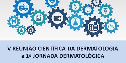 V REUNIÃO CIENTÍFICA DA DERMATOLOGIA  e I JORNADA DERMATOLÓGICA