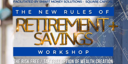 New Rules of Retirement & Savings: The Risk Free / Tax Free Paradigm