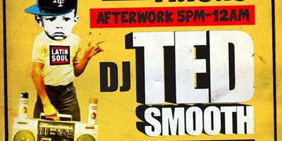 DJ TED SMOOTH This Week Latin Soul Fridays Afterwo