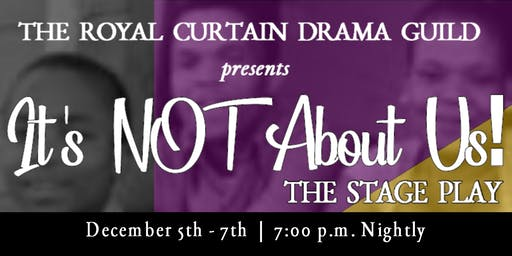 It's NOT About Us! The Stage Play