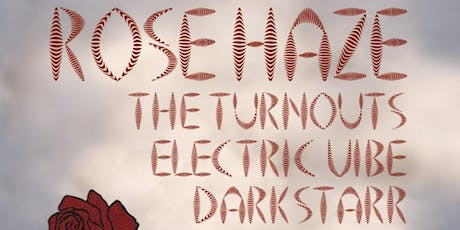 Rose Haze 'Video Release Party' with The Turnouts, Electric Vibe, Darkstarr tickets