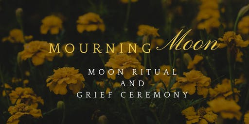 Mourning Moon and Grief Ceremony