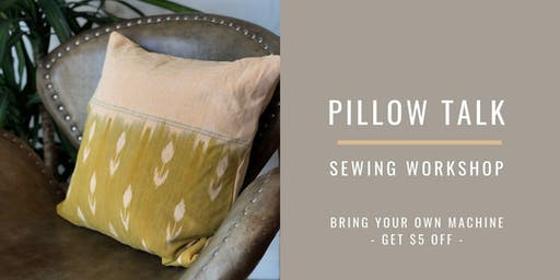 Pillow Talk: Beginner Sewing Workshop