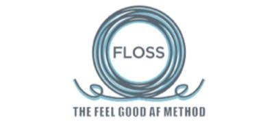 Floss - The Feel Good A.F. Method