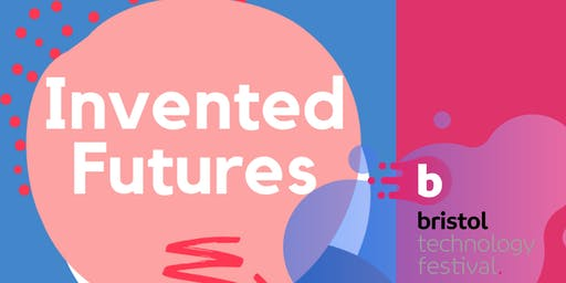 Invented Futures, Bristol Technology Festival 2019