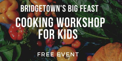 Bridgetown's Big Feast Cooking Workshop for Kids