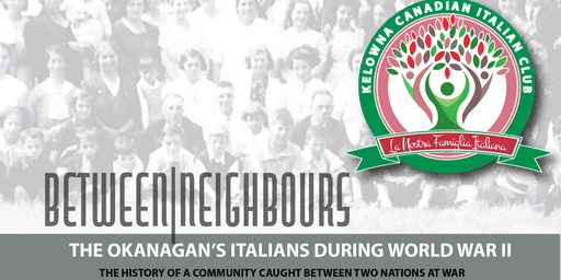 Between Neighbours: The Okanagan's Italians in WWII