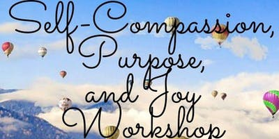 Self-Compassion, Purpose, and Joy Workshop