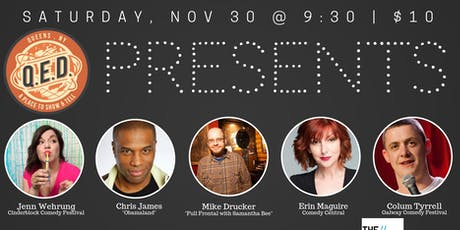 QED Presents: Mike Drucker, Erin Maguire, Colum Tyrrell & More! tickets
