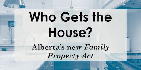 Who gets the house?: Alberta's new Family Property Act tickets