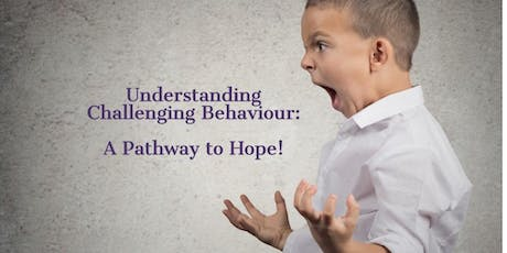 Understanding Challenging Behaviour: A Pathway to Hope! tickets
