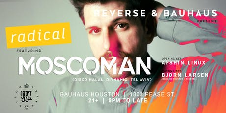 Radical with Moscoman at Bauhaus Houston tickets