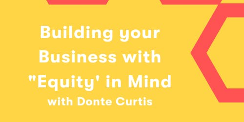 """Building your Business with """"Equity' in Mind"""