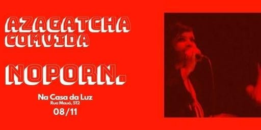 Azagatcha convida NO PORN na Casa Da Luz