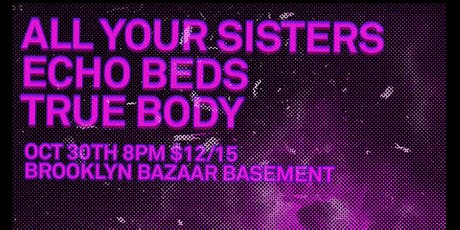 All Your Sisters, Echo Beds, True Body tickets