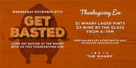 Get Basted - Get Basted With Us At The Wharf This Thanksgiving Eve! tickets