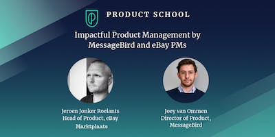 Impactful Product Management by MessageBird and eBay, Marktplaats PMs