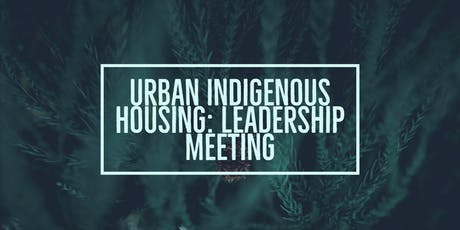 Leadership Meeting - Urban Indigenous Housing - Campbell River tickets