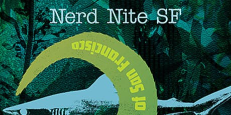 NERD NITE SF #113: Sharks & Seaweed & The Streets of San Francisco! tickets