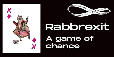 Launch event for Rabbrexit A Game of Chance / editions tdwm tickets
