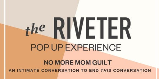 The Riveter Pop-Up Experience:  No More Mom Guilt