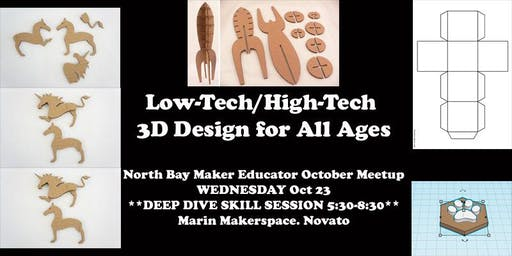 Low-Tech/High-Tech 3D Design for All Ages: North Bay Maker Educator Meetup