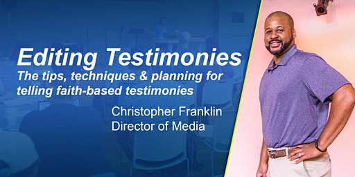 Editing Testimonies: The tips for telling faith-based stories