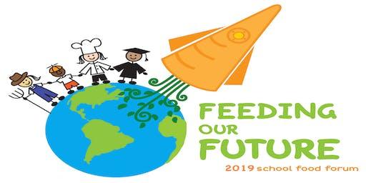 """2019 School Food Forum """"FEEDING OUR FUTURE"""""""