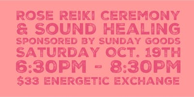 Rose Reiki Ceremony + Sound Bath