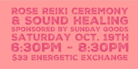 Rose Reiki Ceremony + Sound Bath tickets