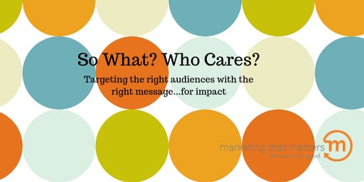 So What? Who Cares? A Nonprofit Messaging Workshop