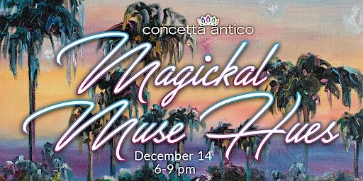 CONCETTA ANTICO ART SHOW - MAGICKAL MUSE HUES!